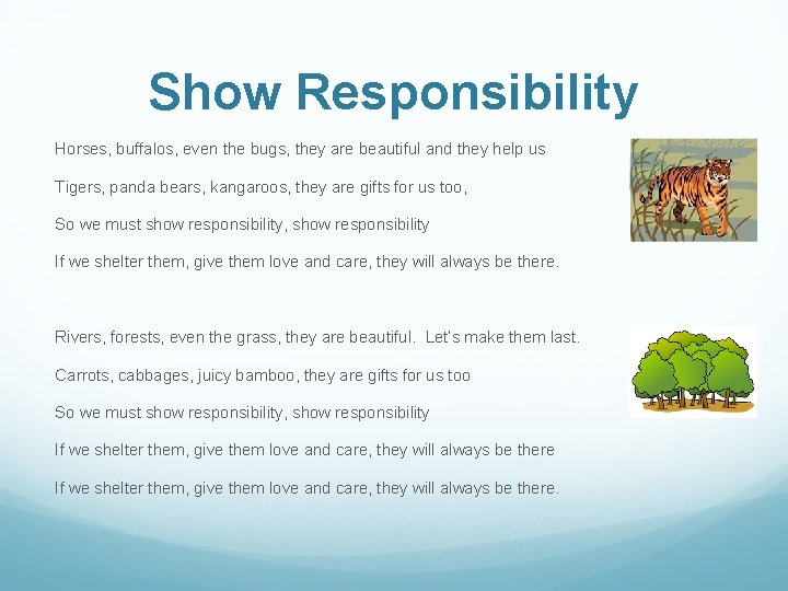 Show Responsibility Horses, buffalos, even the bugs, they are beautiful and they help us