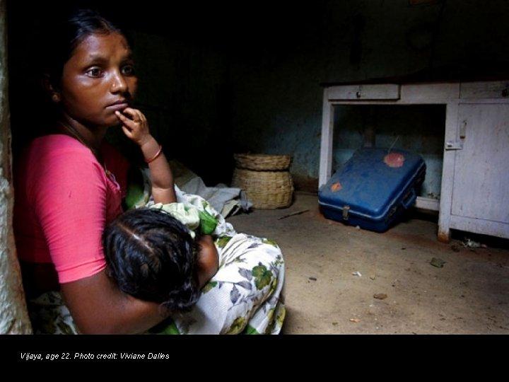Vijaya, age 22. Photo credit: Viviane Dalles