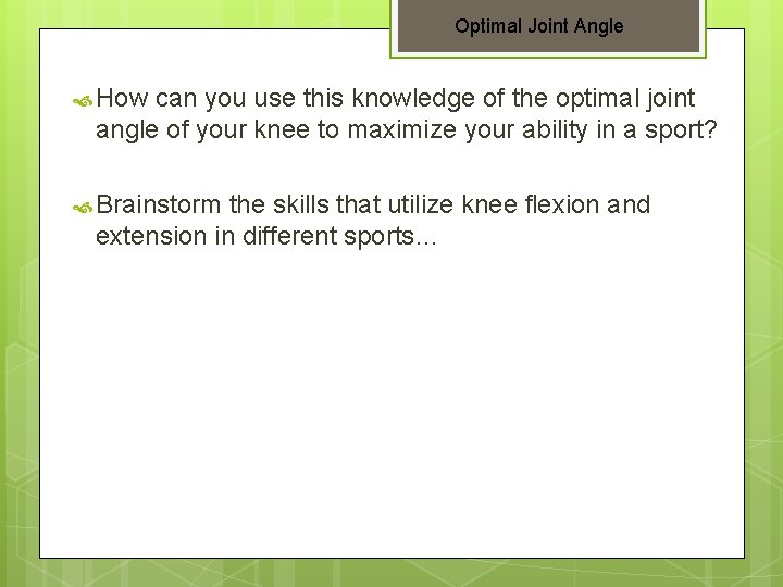 Optimal Joint Angle How can you use this knowledge of the optimal joint angle