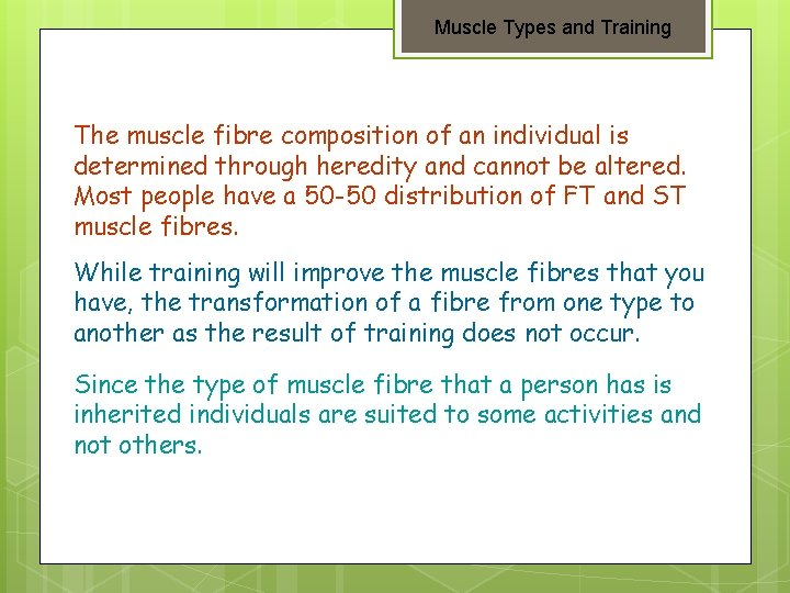 Muscle Types and Training The muscle fibre composition of an individual is determined through