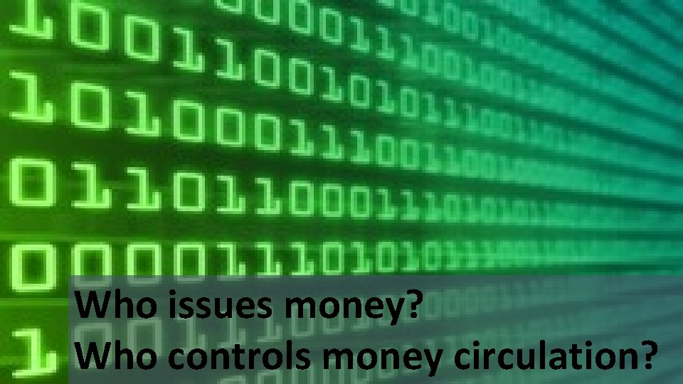 Who issues money? Who controls money circulation?