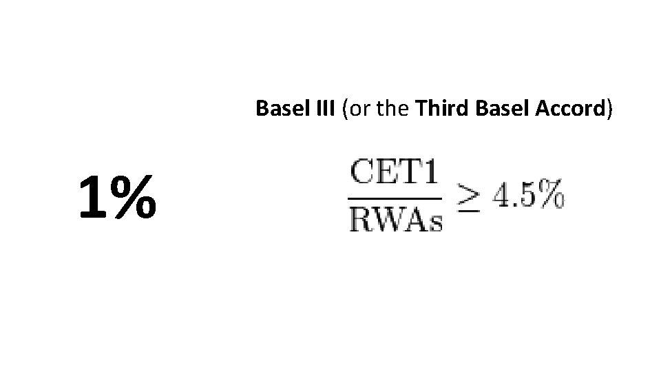 Basel III (or the Third Basel Accord) 1%