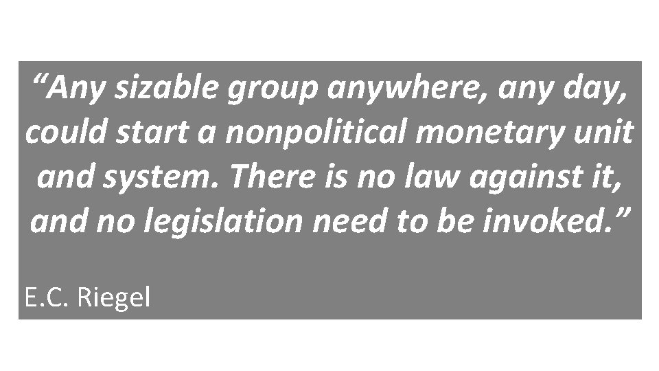 """""""Any sizable group anywhere, any day, could start a nonpolitical monetary unit and system."""
