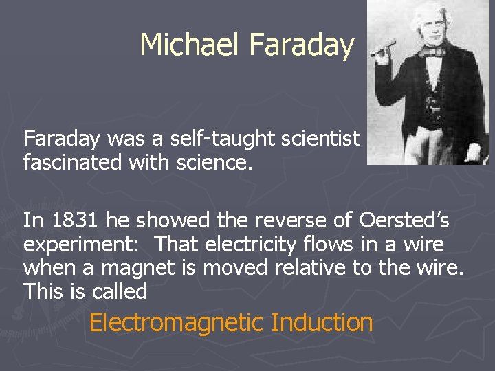 Michael Faraday was a self-taught scientist fascinated with science. In 1831 he showed the