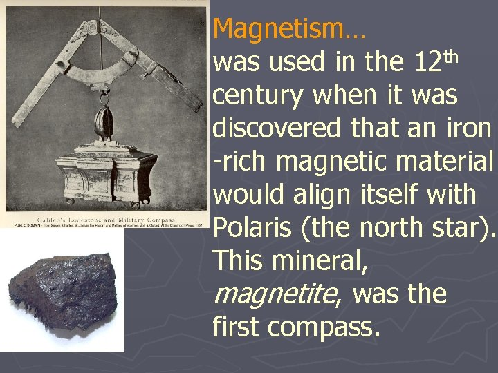 Magnetism… was used in the 12 th century when it was discovered that an