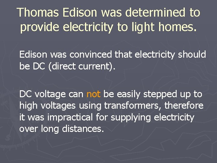 Thomas Edison was determined to provide electricity to light homes. Edison was convinced that