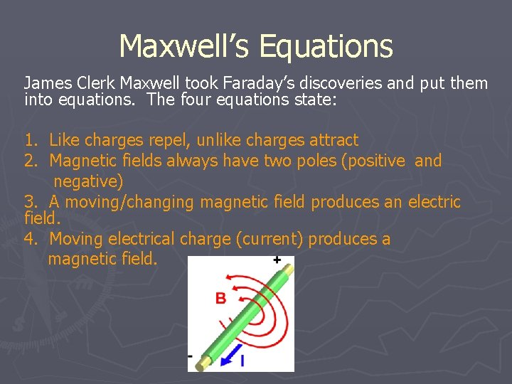 Maxwell's Equations James Clerk Maxwell took Faraday's discoveries and put them into equations. The