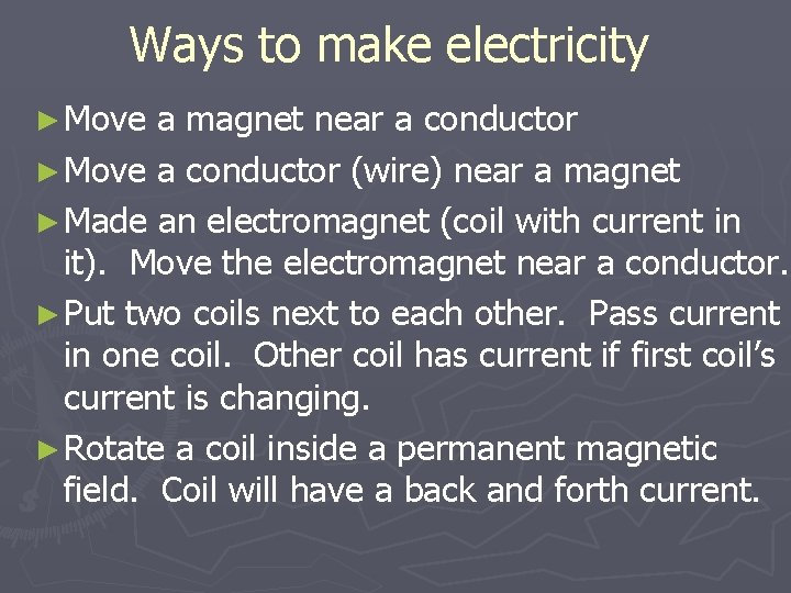 Ways to make electricity ► Move a magnet near a conductor ► Move a