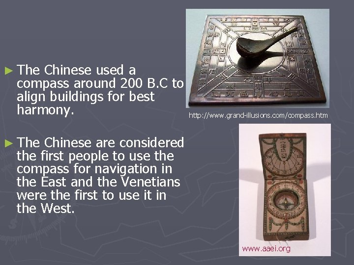 ► The Chinese used a compass around 200 B. C to align buildings for