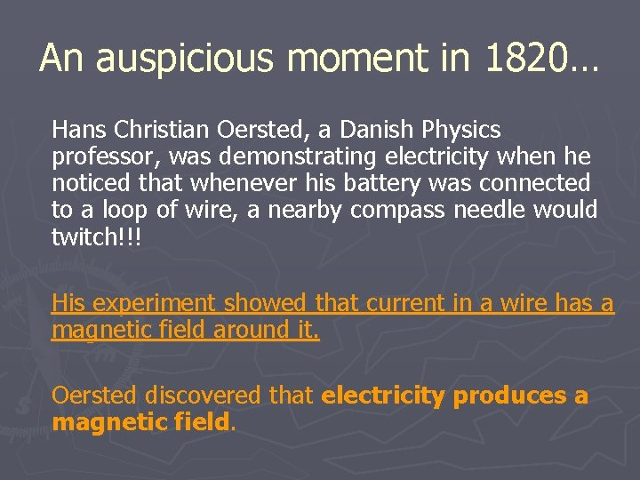 An auspicious moment in 1820… Hans Christian Oersted, a Danish Physics professor, was demonstrating