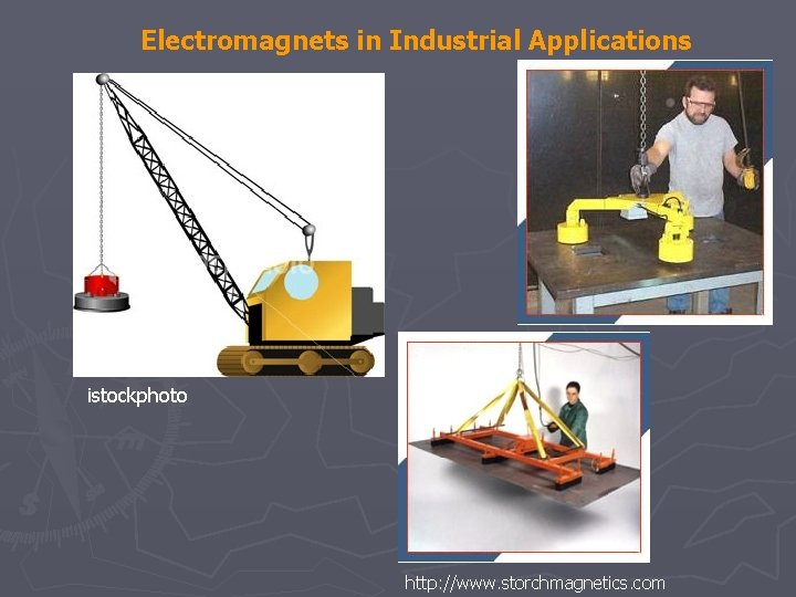 Electromagnets in Industrial Applications istockphoto http: //www. storchmagnetics. com