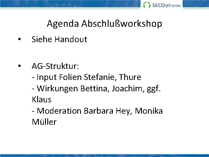 Agenda Abschlußworkshop • Siehe Handout • AG-Struktur: - Input Folien Stefanie, Thure - Wirkungen