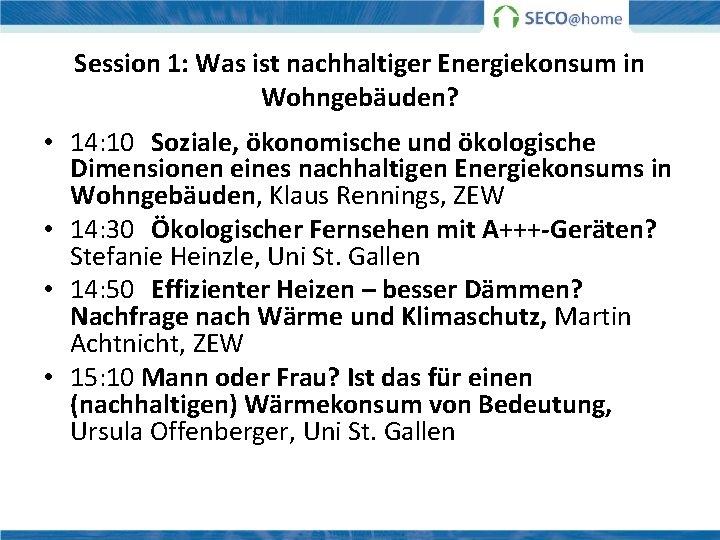 Session 1: Was ist nachhaltiger Energiekonsum in Wohngebäuden? • 14: 10 Soziale, ökonomische und