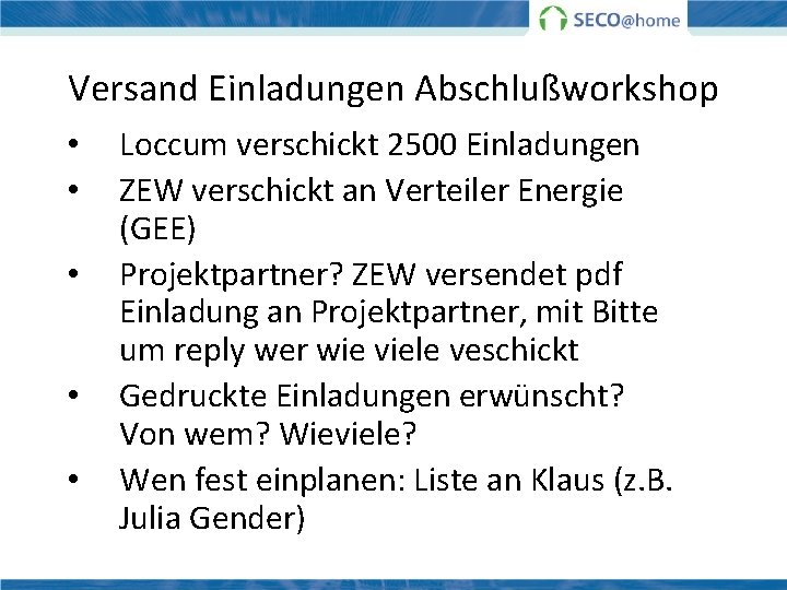 Versand Einladungen Abschlußworkshop • • • Loccum verschickt 2500 Einladungen ZEW verschickt an Verteiler