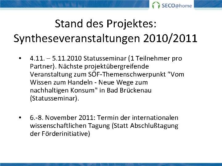 Stand des Projektes: Syntheseveranstaltungen 2010/2011 • 4. 11. – 5. 11. 2010 Statusseminar (1