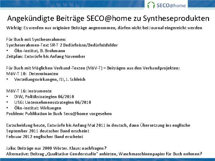 Angekündigte Beiträge SECO@home zu Syntheseprodukten Wichtig: Es werden nur originäre Beiträge angenommen, dürfen nicht