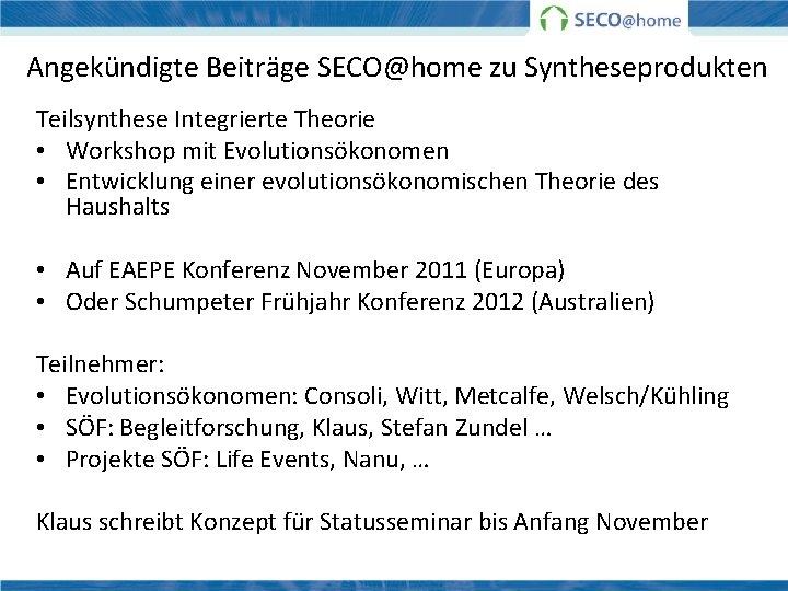 Angekündigte Beiträge SECO@home zu Syntheseprodukten Teilsynthese Integrierte Theorie • Workshop mit Evolutionsökonomen • Entwicklung