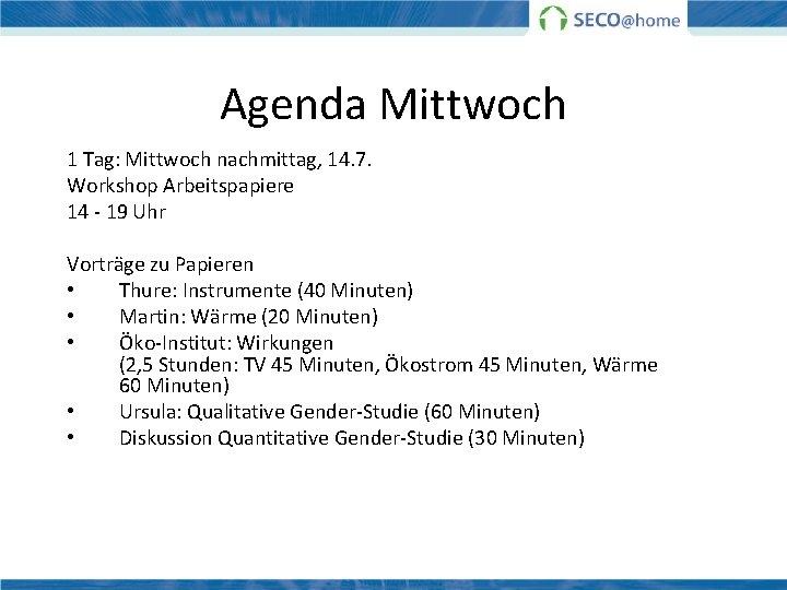 Agenda Mittwoch 1 Tag: Mittwoch nachmittag, 14. 7. Workshop Arbeitspapiere 14 - 19 Uhr