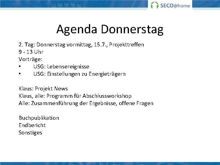 Agenda Donnerstag 2. Tag: Donnerstag vormittag, 15. 7. , Projekttreffen 9 - 13 Uhr