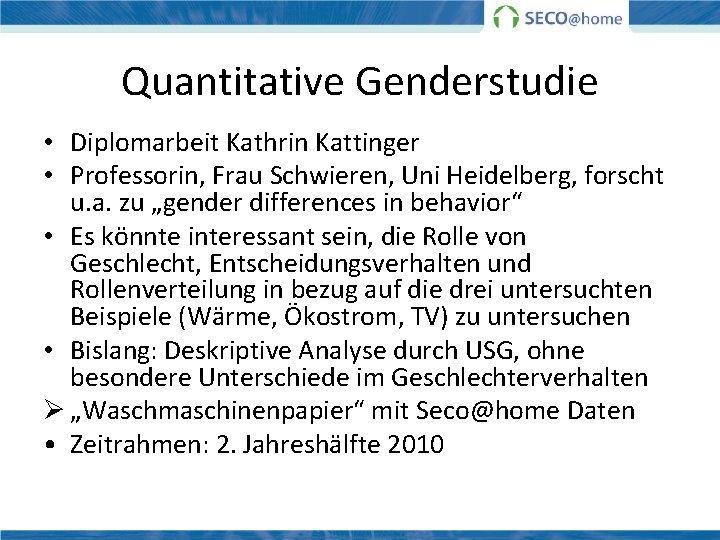 Quantitative Genderstudie • Diplomarbeit Kathrin Kattinger • Professorin, Frau Schwieren, Uni Heidelberg, forscht u.