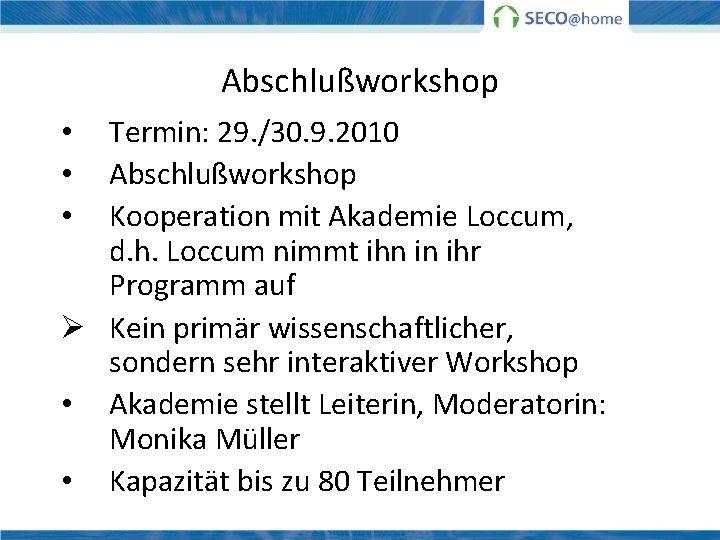 Abschlußworkshop Termin: 29. /30. 9. 2010 Abschlußworkshop Kooperation mit Akademie Loccum, d. h. Loccum