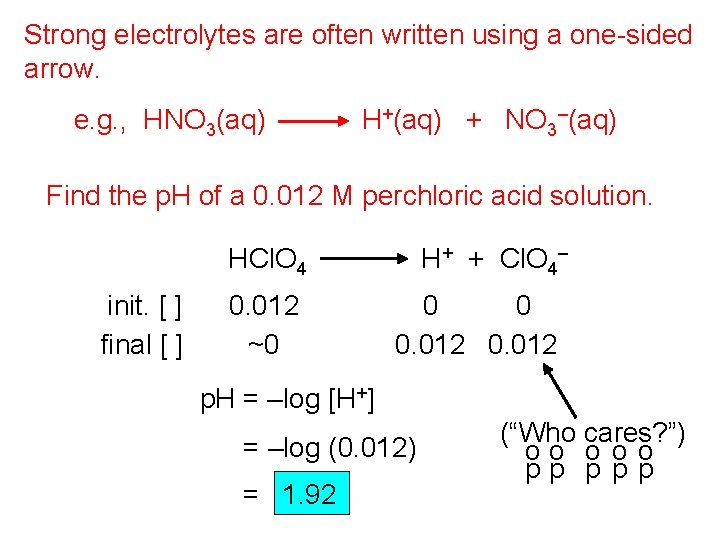 Strong electrolytes are often written using a one-sided arrow. e. g. , HNO 3(aq)