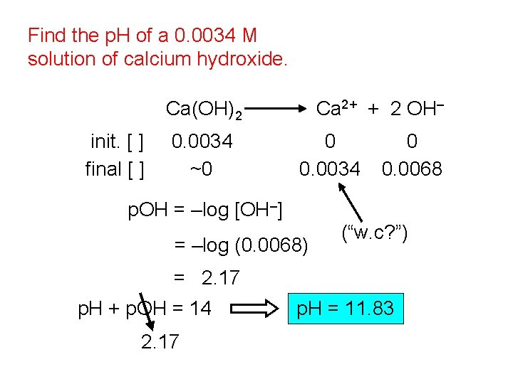 Find the p. H of a 0. 0034 M solution of calcium hydroxide. Ca(OH)2