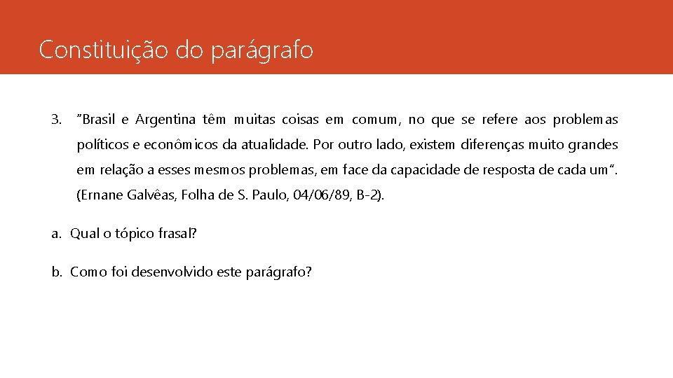 """Constituição do parágrafo 3. """"Brasil e Argentina têm muitas coisas em comum, no que"""