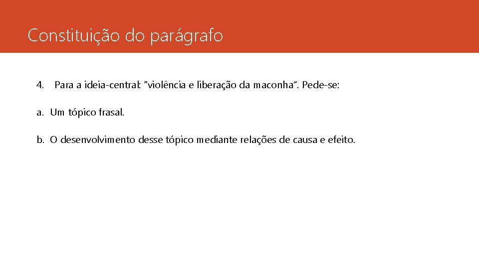 """Constituição do parágrafo 4. Para a ideia-central: """"violência e liberação da maconha"""". Pede-se: a."""
