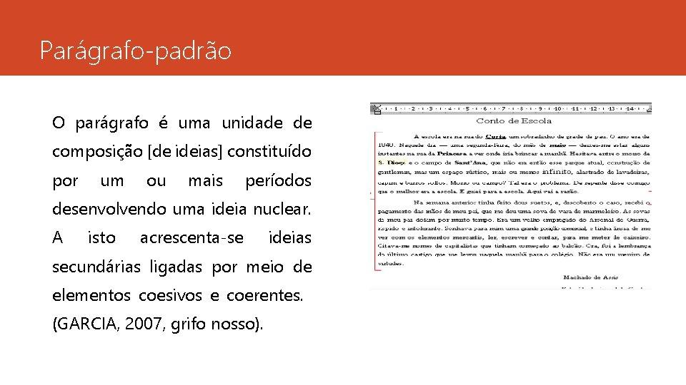 Parágrafo-padrão O parágrafo é uma unidade de composição [de ideias] constituído por um ou