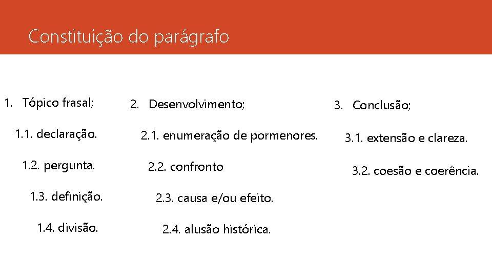 Constituição do parágrafo 1. Tópico frasal; 1. 1. declaração. 1. 2. pergunta. 2. Desenvolvimento;