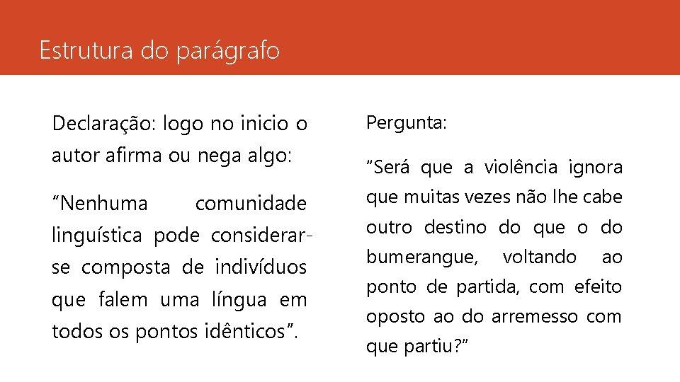 """Estrutura do parágrafo Declaração: logo no inicio o autor afirma ou nega algo: """"Nenhuma"""