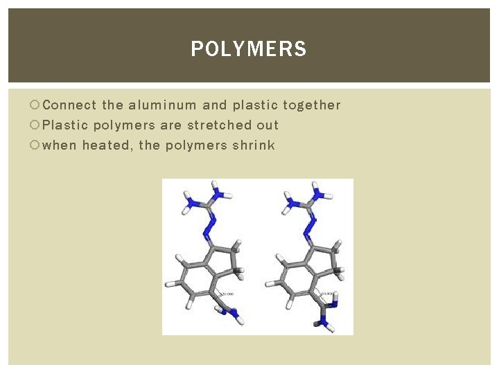 POLYMERS Connect the aluminum and plastic together Plastic polymers are stretched out when heated,