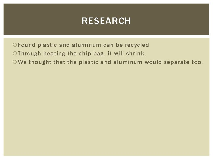 RESEARCH Found plastic and aluminum can be recycled Through heating the chip bag, it