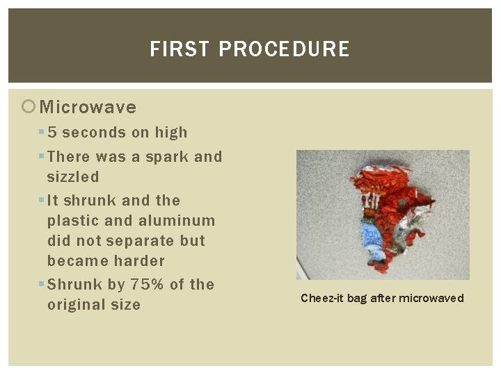 FIRST PROCEDURE Microwave § 5 seconds on high § There was a spark and