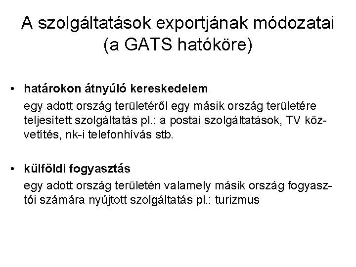 A szolgáltatások exportjának módozatai (a GATS hatóköre) • határokon átnyúló kereskedelem egy adott ország