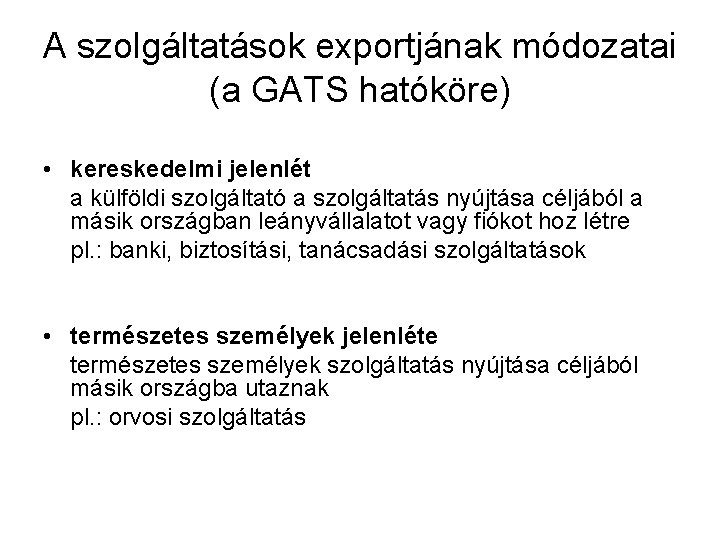 A szolgáltatások exportjának módozatai (a GATS hatóköre) • kereskedelmi jelenlét a külföldi szolgáltató a