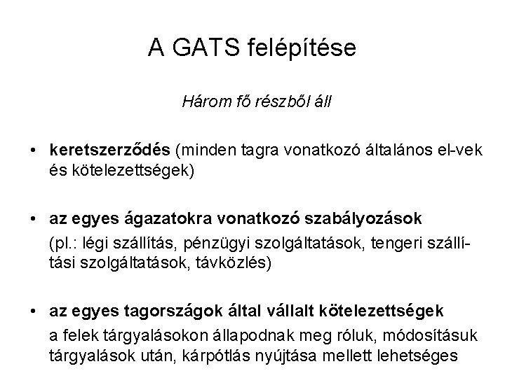 A GATS felépítése Három fő részből áll • keretszerződés (minden tagra vonatkozó általános el-vek
