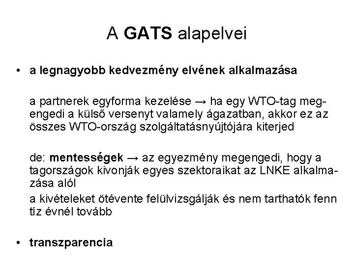 A GATS alapelvei • a legnagyobb kedvezmény elvének alkalmazása a partnerek egyforma kezelése →