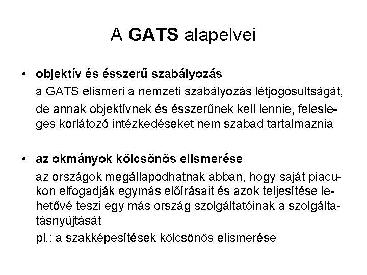 A GATS alapelvei • objektív és ésszerű szabályozás a GATS elismeri a nemzeti szabályozás