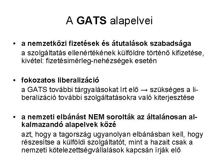 A GATS alapelvei • a nemzetközi fizetések és átutalások szabadsága a szolgáltatás ellenértékének külföldre