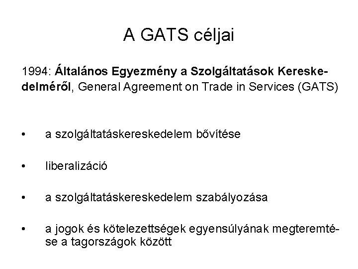 A GATS céljai 1994: Általános Egyezmény a Szolgáltatások Kereskedelméről, General Agreement on Trade in