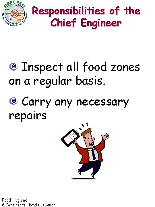 Responsibilities of the Chief Engineer Inspect all food zones on a regular basis. Carry