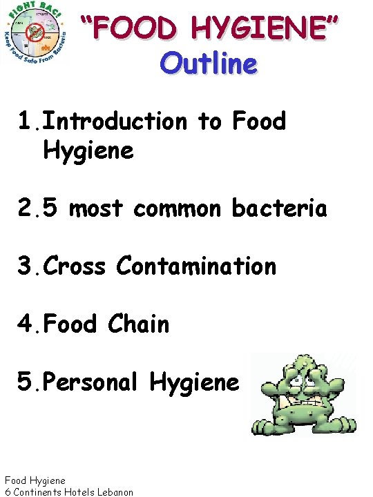 """""""FOOD HYGIENE"""" Outline 1. Introduction to Food Hygiene 2. 5 most common bacteria 3."""