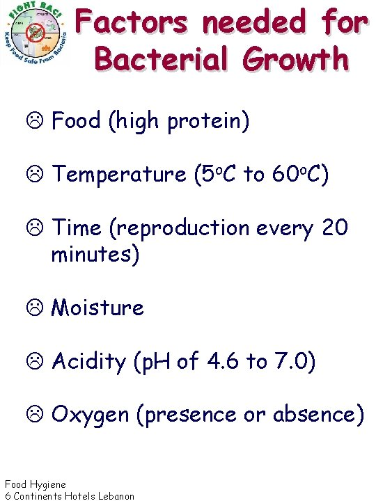 Factors needed for Bacterial Growth L Food (high protein) L Temperature (5 o. C