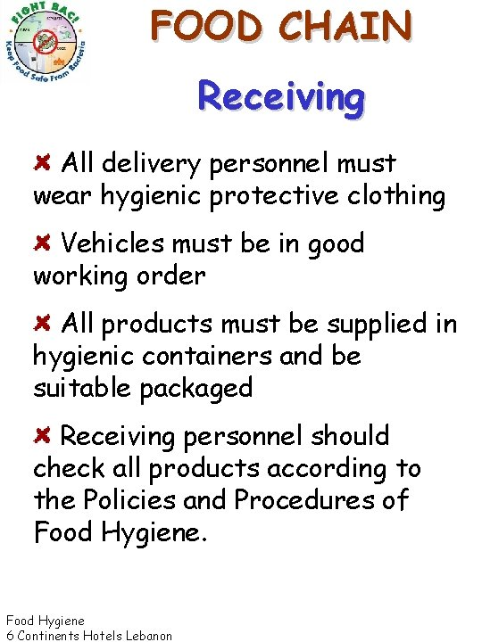 FOOD CHAIN Receiving All delivery personnel must wear hygienic protective clothing Vehicles must be