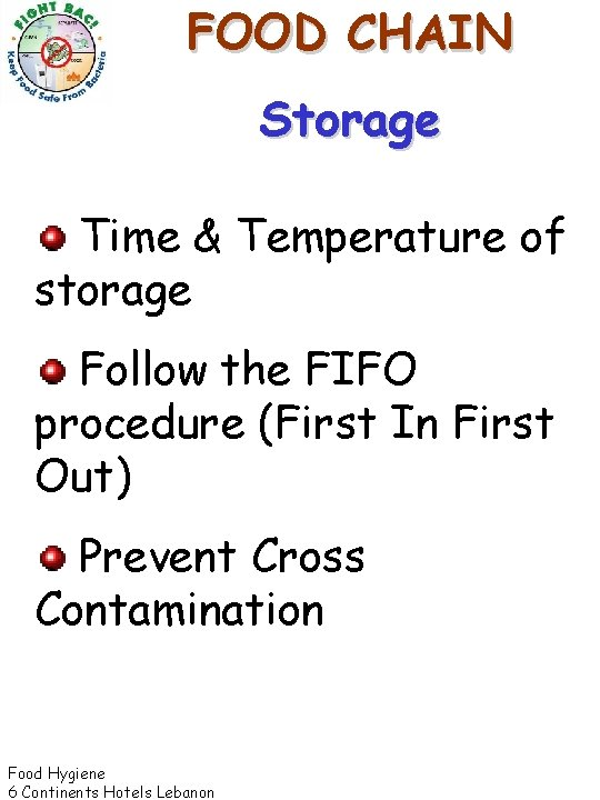 FOOD CHAIN Storage Time & Temperature of storage Follow the FIFO procedure (First In