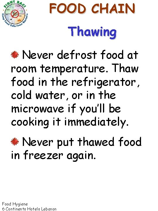 FOOD CHAIN Thawing Never defrost food at room temperature. Thaw food in the refrigerator,