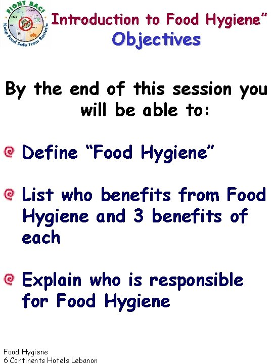 """""""Introduction to Food Hygiene"""" Objectives By the end of this session you will be"""