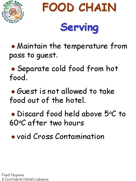 FOOD CHAIN Serving Maintain the temperature from pass to guest. Separate cold food from